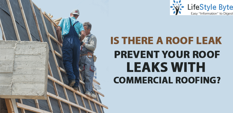 is there a roof leak – prevent your roof leaks with commercial roofing?