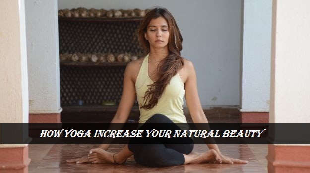 how yoga increase or maintain your natural beauty