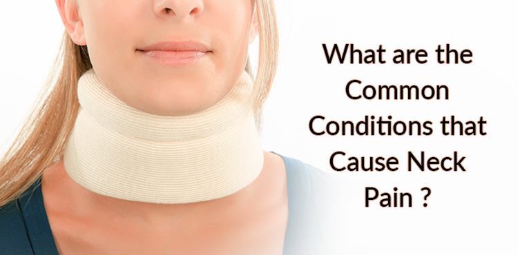 what are the common conditions that cause neck pain ?