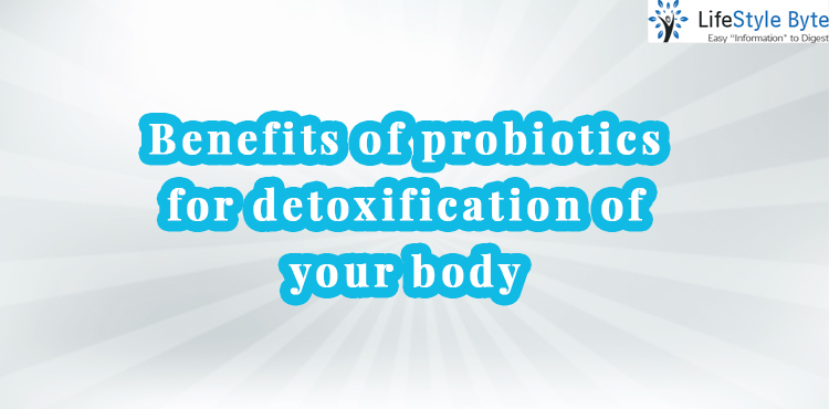 benefits of probiotics for detoxification of your body