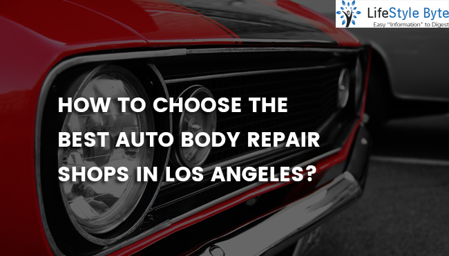 how to choose the best auto body repair shops in los angeles?
