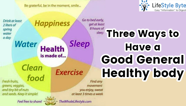 three ways to have a good general healthy body