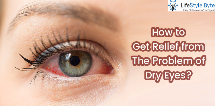 how to get relief from the problem of dry eyes?