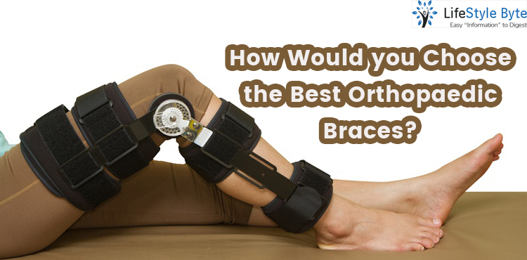 how would you choose the best orthopaedic braces?
