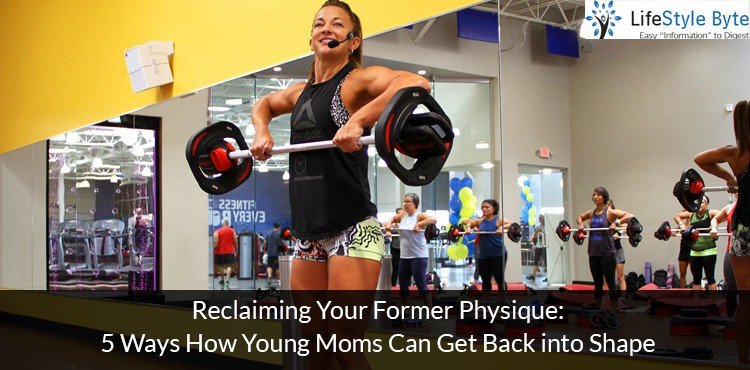 reclaiming your former physique: 5 ways how young moms can get back into shape